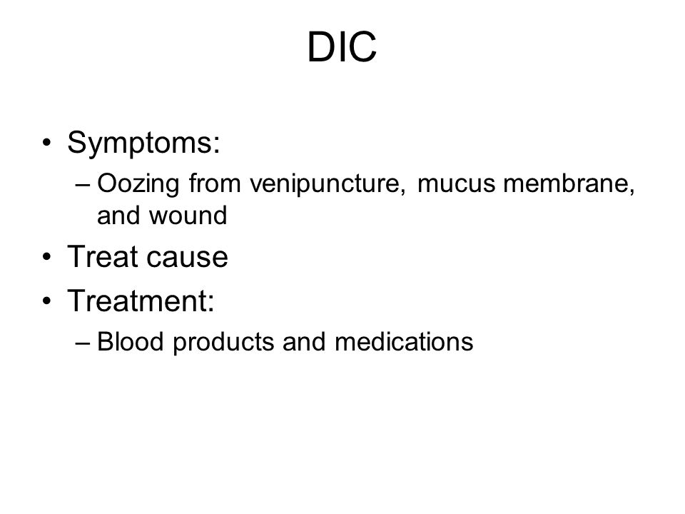 Symptoms: –Oozing from venipuncture, mucus membrane, and wound Treat cause Treatment: –Blood products and medications