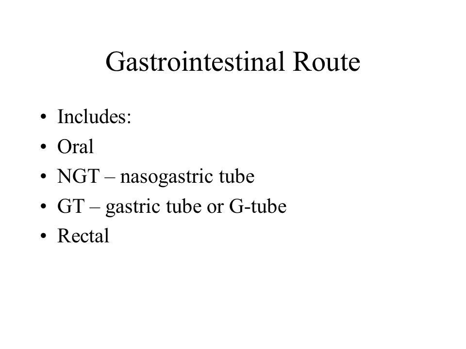 Includes: Oral NGT – nasogastric tube GT – gastric tube or G-tube Rectal