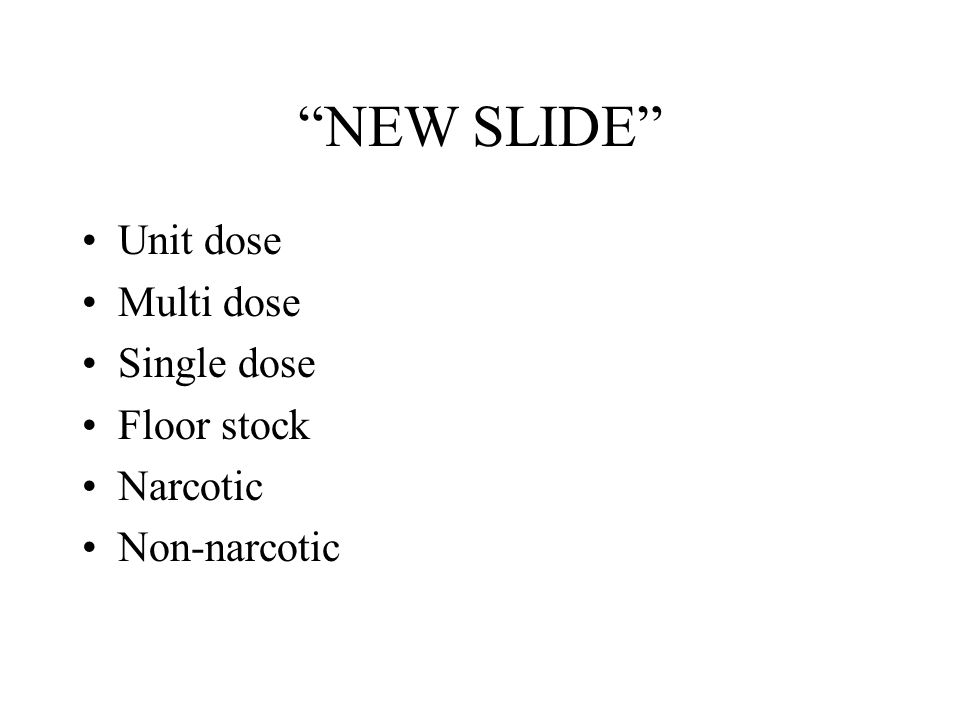 NEW SLIDE Unit dose Multi dose Single dose Floor stock Narcotic Non-narcotic