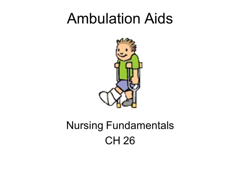 Ambulation Aids Nursing Fundamentals CH 26