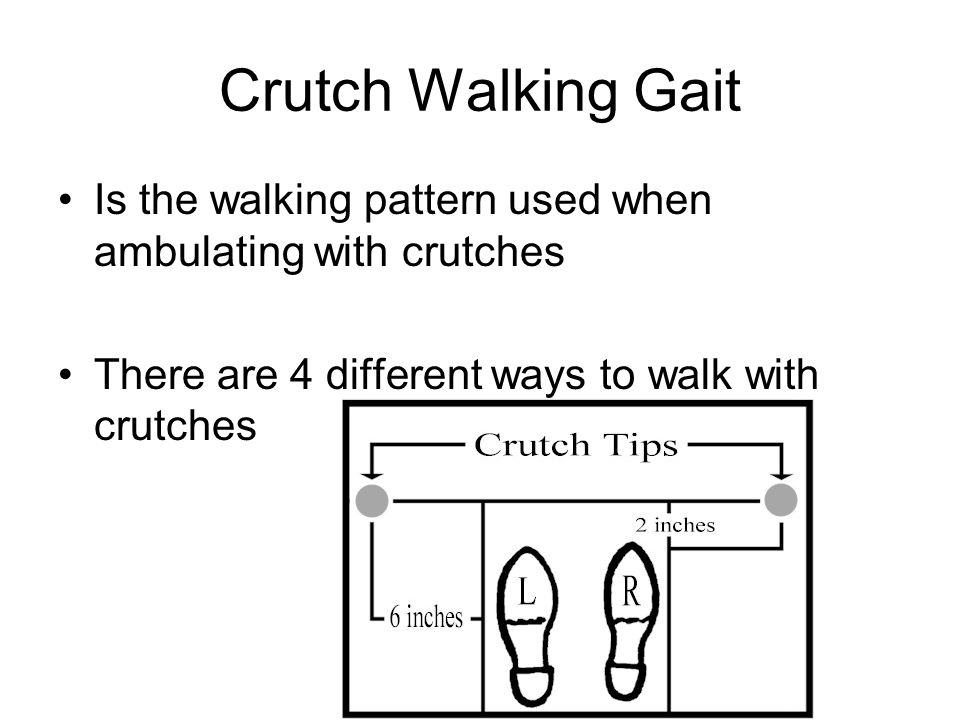 Crutch Walking Gait Is the walking pattern used when ambulating with crutches There are 4 different ways to walk with crutches