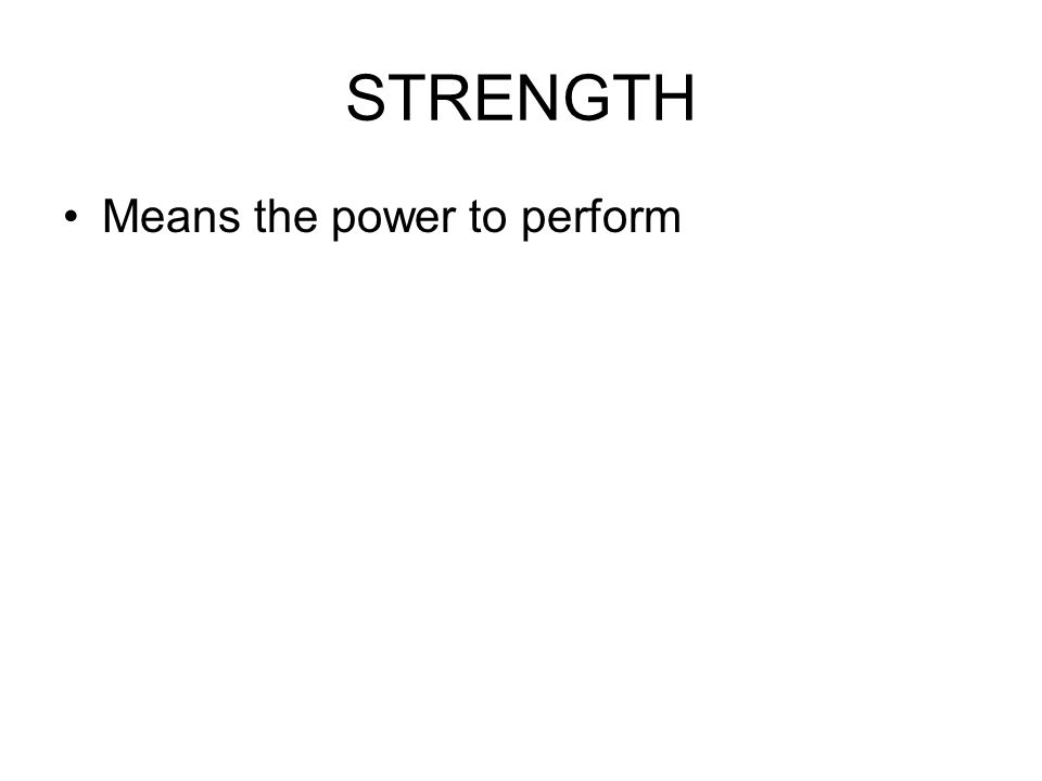 Active people Maintain tone and strength in everyday activities Both tone and strength are needed to maintain mobility