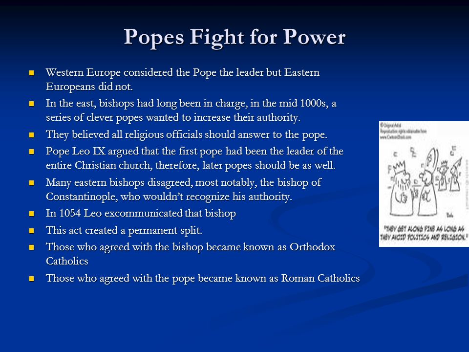 Popes Fight for Power Western Europe considered the Pope the leader but Eastern Europeans did not. Western Europe considered the Pope the leader but E
