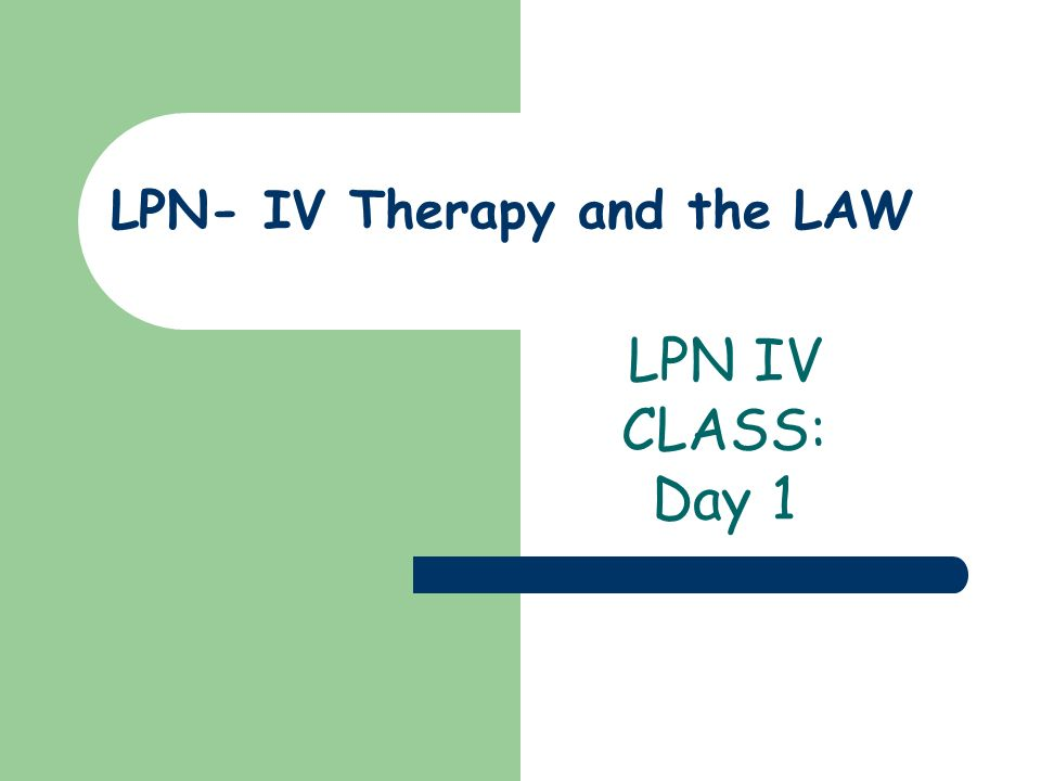 LPN- IV Therapy and the LAW LPN IV CLASS: Day 1