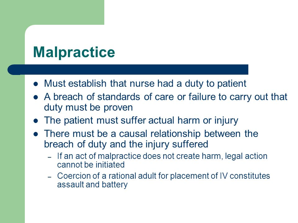 Malpractice Must establish that nurse had a duty to patient A breach of standards of care or failure to carry out that duty must be proven The patient