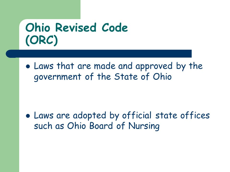 Ohio Revised Code (ORC) Laws that are made and approved by the government of the State of Ohio Laws are adopted by official state offices such as Ohio