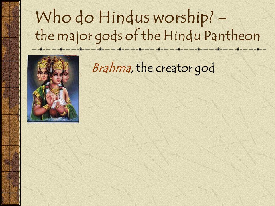Who do Hindus worship? – the major gods of the Hindu Pantheon Brahma, the creator god