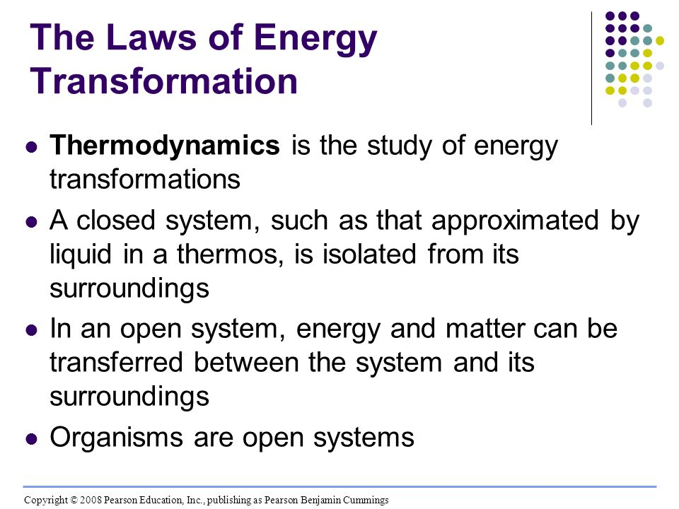 The Laws of Energy Transformation Thermodynamics is the study of energy transformations A closed system, such as that approximated by liquid in a ther