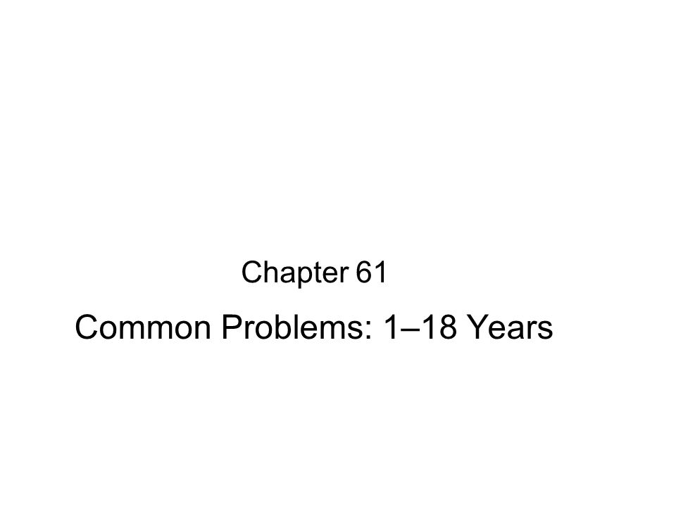 Chapter 61 Common Problems: 1–18 Years