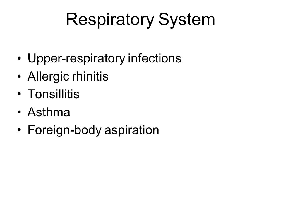 Respiratory System Upper-respiratory infections Allergic rhinitis Tonsillitis Asthma Foreign-body aspiration