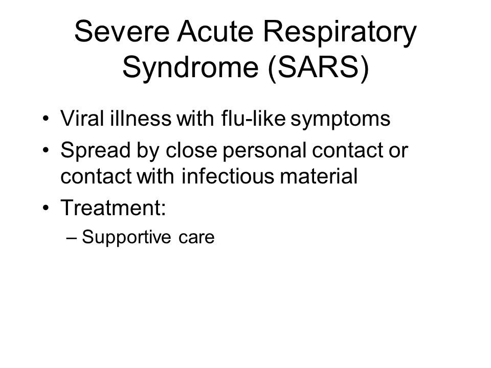 Severe Acute Respiratory Syndrome (SARS) Viral illness with flu-like symptoms Spread by close personal contact or contact with infectious material Tre