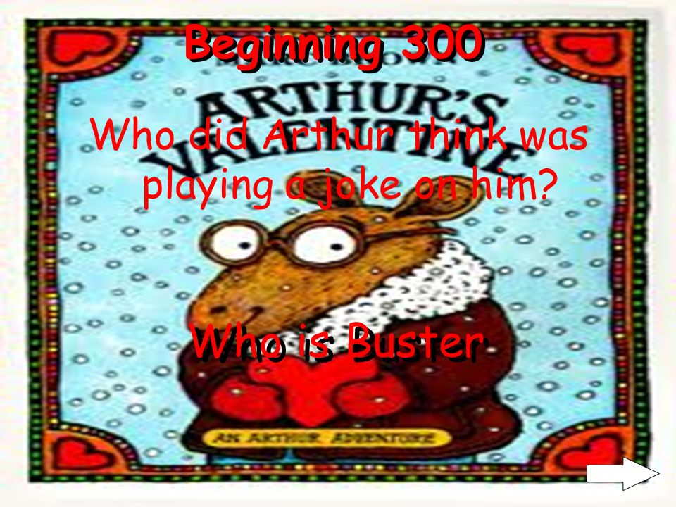 Beginning 300 Arthur Who did Arthur think was playing a joke on him? Who is Buster