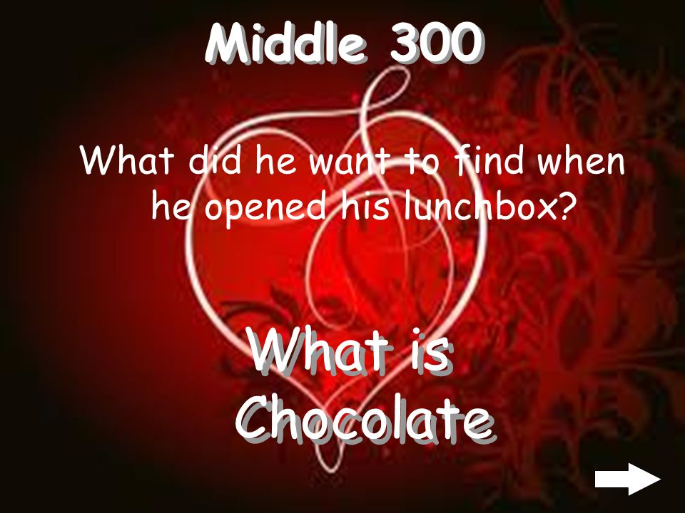 Middle 300 What did he want to find when he opened his lunchbox? What is Chocolate