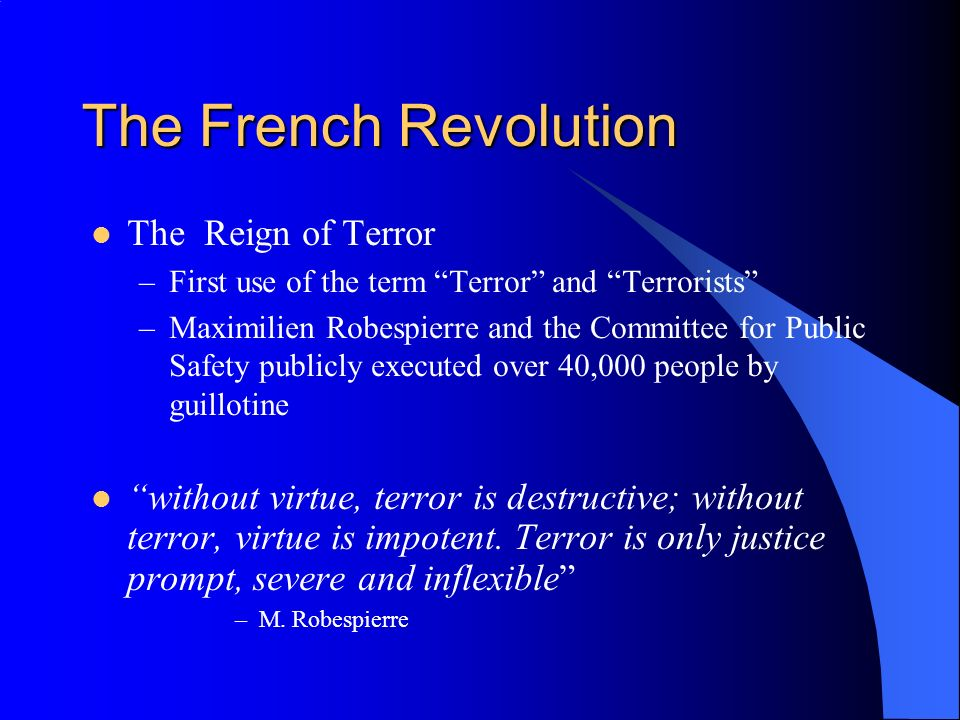 The French Revolution The Reign of Terror –First use of the term Terror and Terrorists –Maximilien Robespierre and the Committee for Public Safety pub