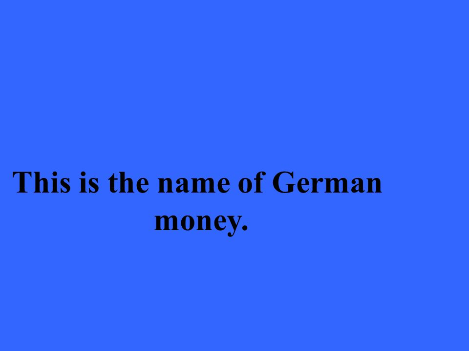 This is the name of German money.