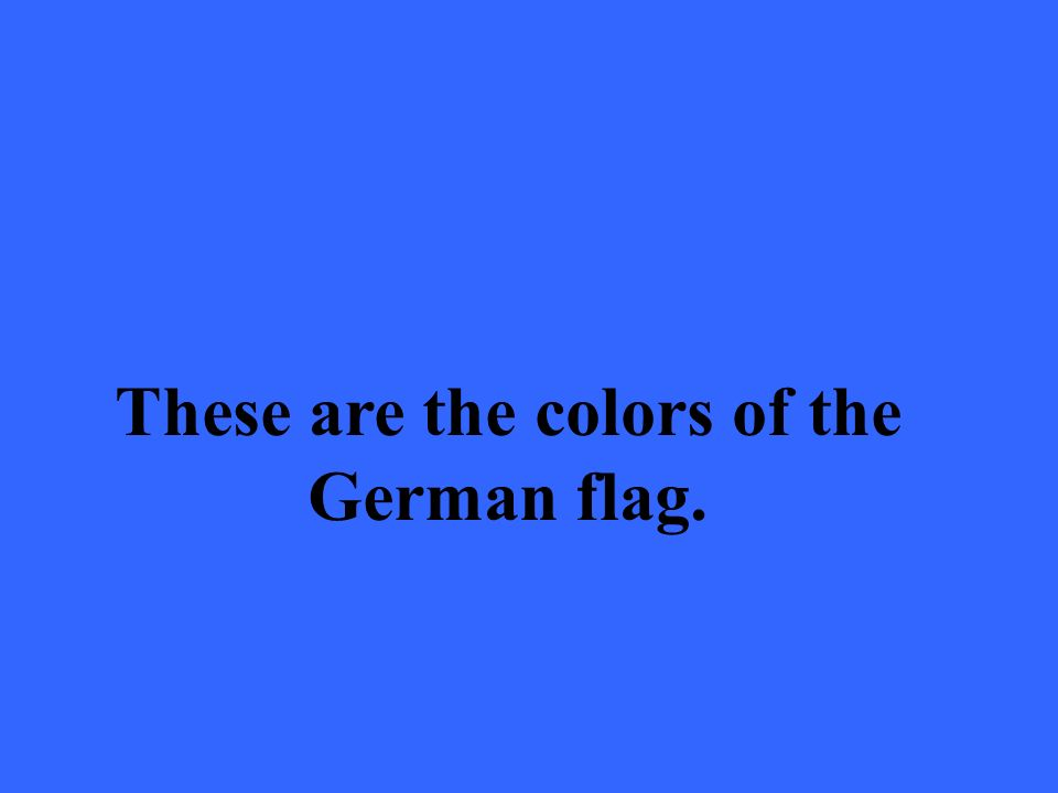 These are the colors of the German flag.
