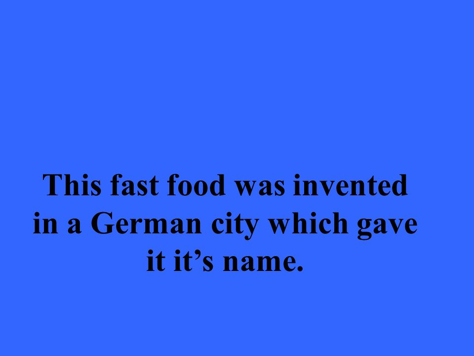 This fast food was invented in a German city which gave it its name.