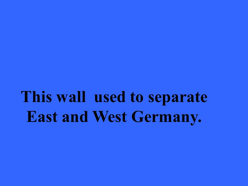 This wall used to separate East and West Germany.