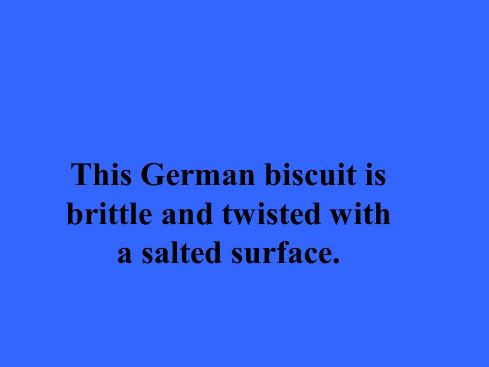 This German biscuit is brittle and twisted with a salted surface.