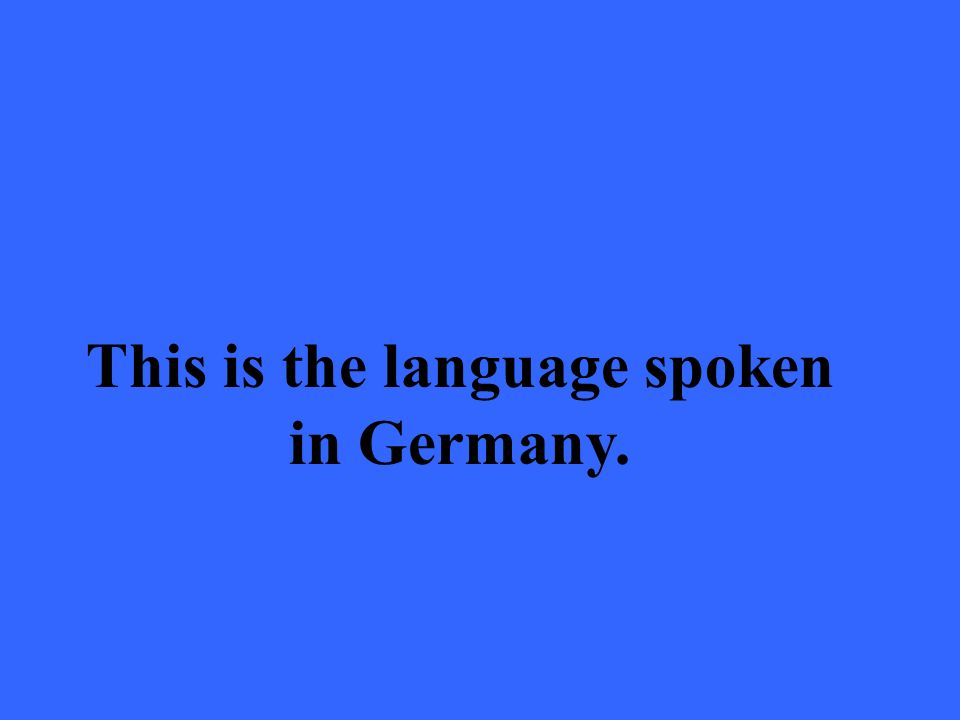 This is the language spoken in Germany.