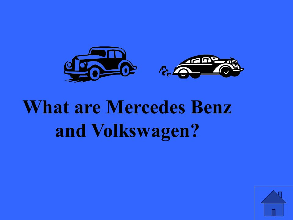 What are Mercedes Benz and Volkswagen?