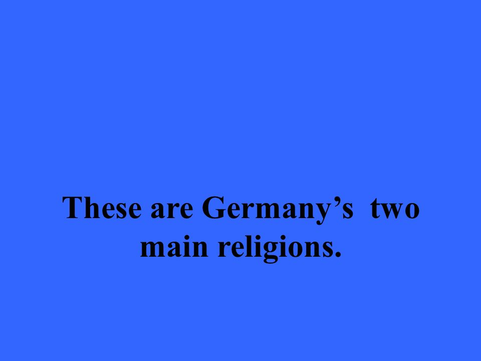 These are Germanys two main religions.