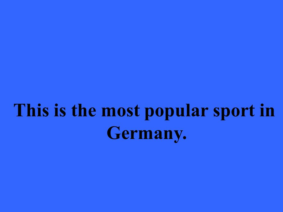 This is the most popular sport in Germany.