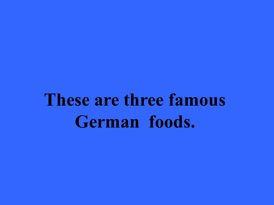These are three famous German foods.