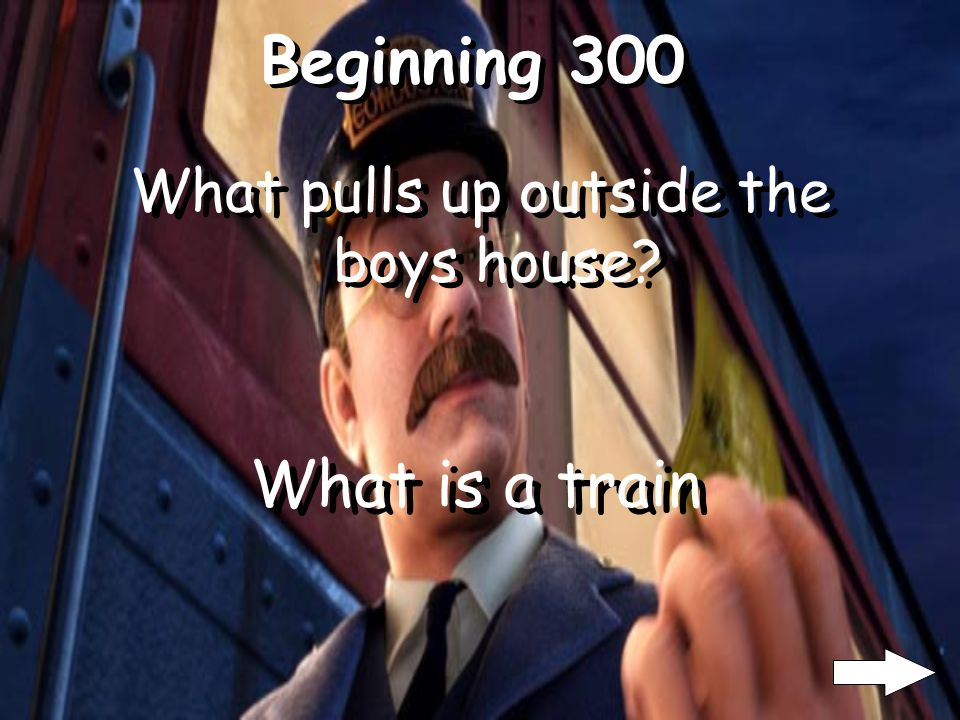 Beginning 300 What pulls up outside the boys house? What is a train