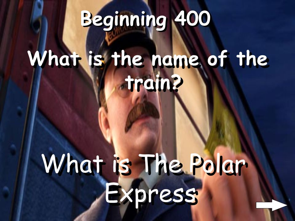 Beginning 400 What is the name of the train? What is The Polar Express