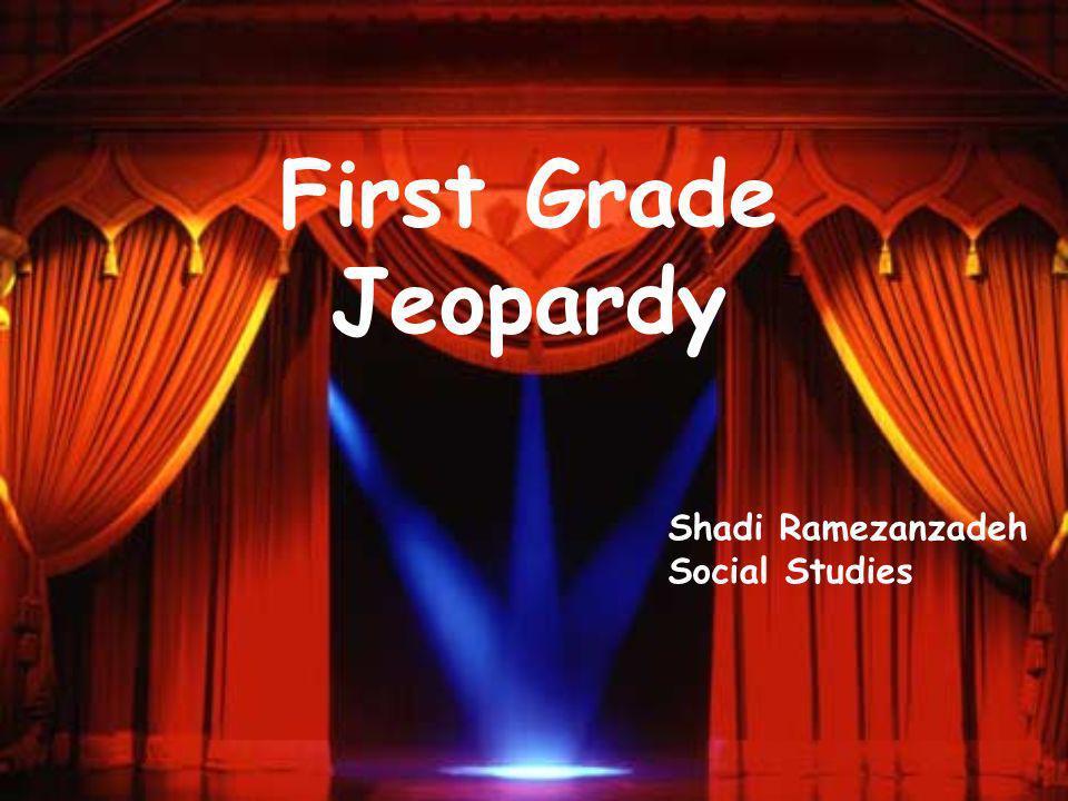 First Grade Jeopardy Shadi Ramezanzadeh Social Studies