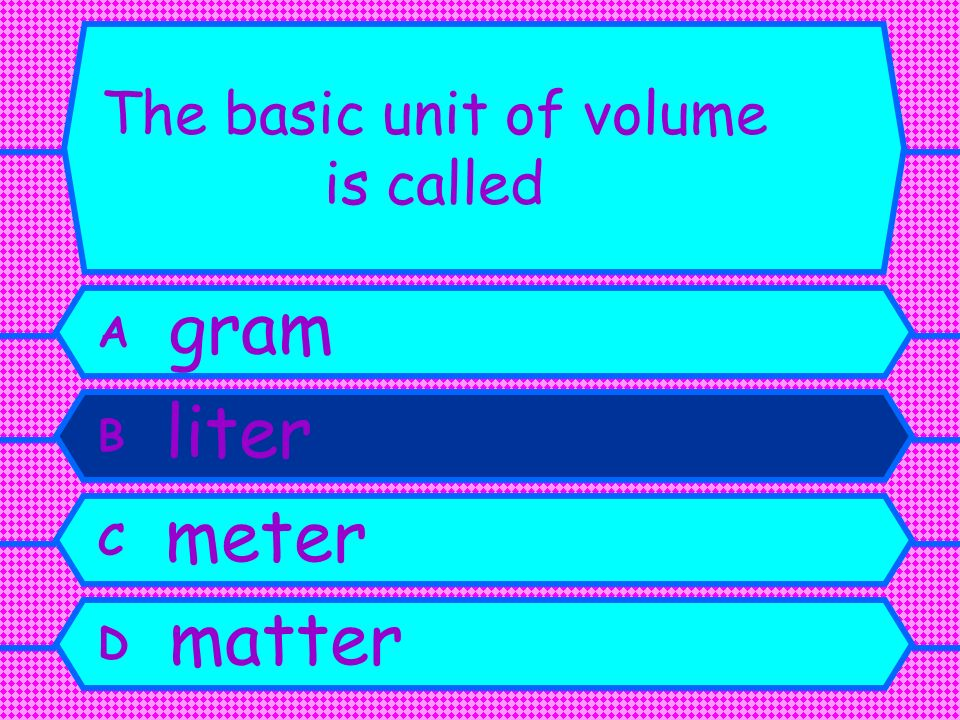 The basic unit of volume is called A gram B liter C meter D matter