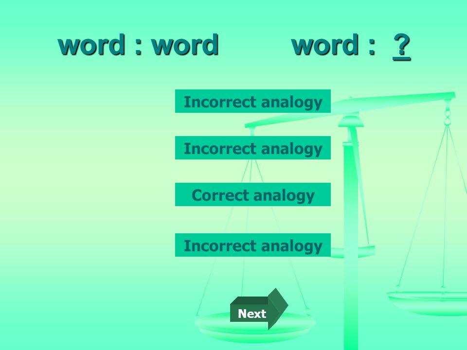 word : wordword : ? Incorrect analogy Correct analogy Incorrect analogy Next