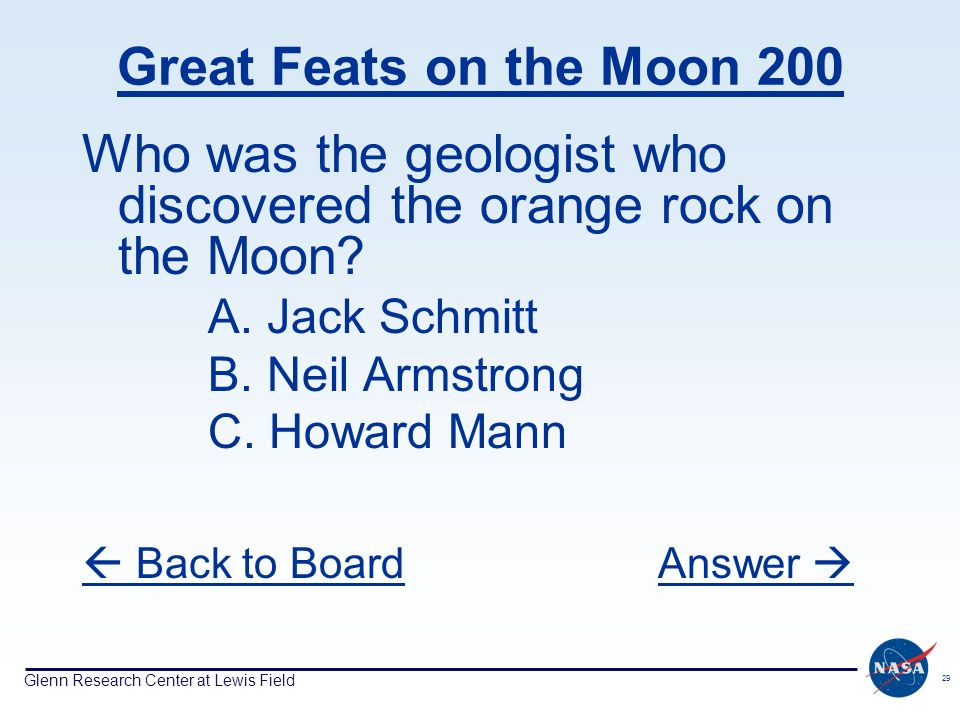 Glenn Research Center at Lewis Field 29 Great Feats on the Moon 200 Who was the geologist who discovered the orange rock on the Moon.