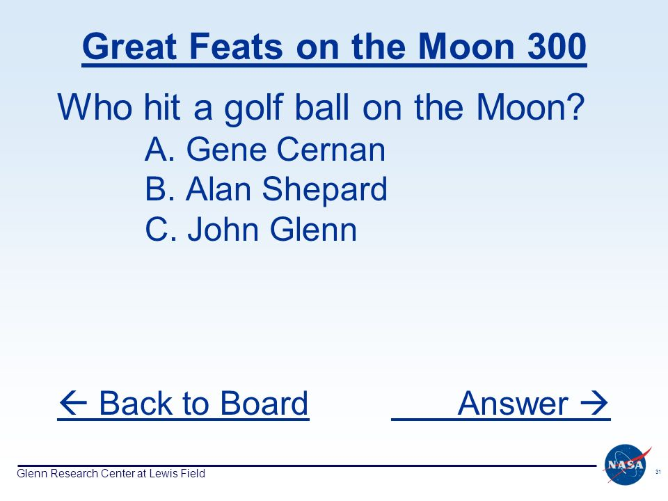 Glenn Research Center at Lewis Field 31 Great Feats on the Moon 300 Who hit a golf ball on the Moon.