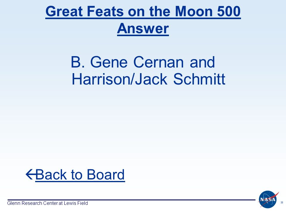 Glenn Research Center at Lewis Field 36 Great Feats on the Moon 500 Answer B.