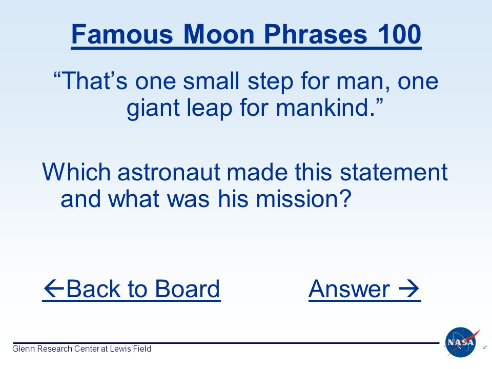 Glenn Research Center at Lewis Field 47 Famous Moon Phrases 100 Thats one small step for man, one giant leap for mankind.