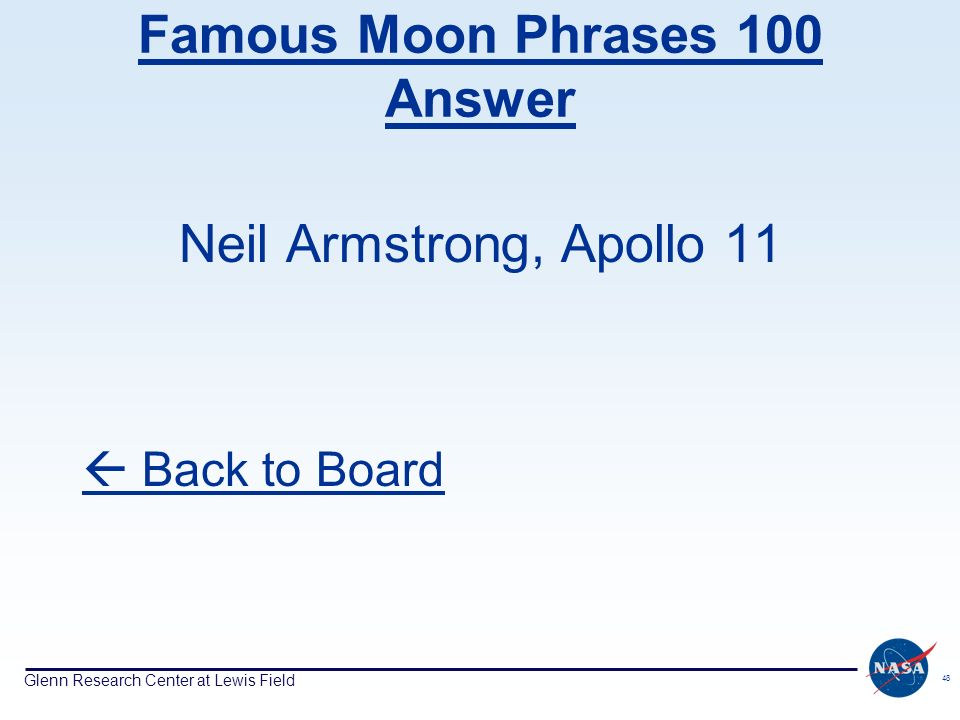 Glenn Research Center at Lewis Field 48 Famous Moon Phrases 100 Answer Neil Armstrong, Apollo 11 Back to Board