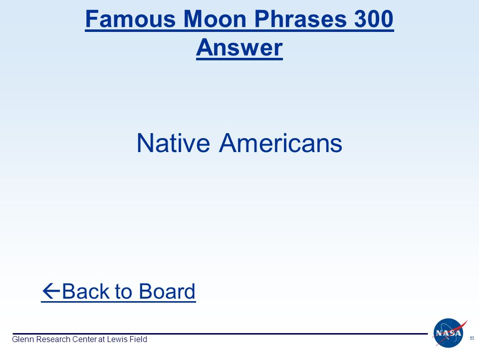 Glenn Research Center at Lewis Field 53 Famous Moon Phrases 300 Answer Native Americans Back to Board