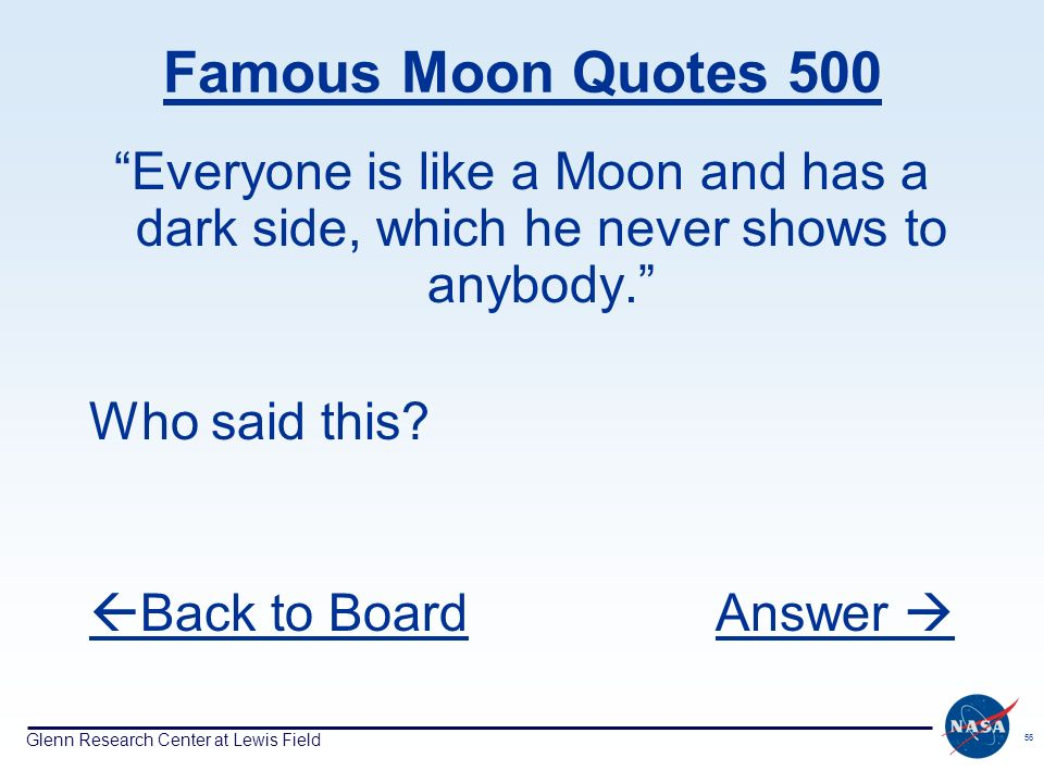 Glenn Research Center at Lewis Field 56 Famous Moon Quotes 500 Everyone is like a Moon and has a dark side, which he never shows to anybody. Who said
