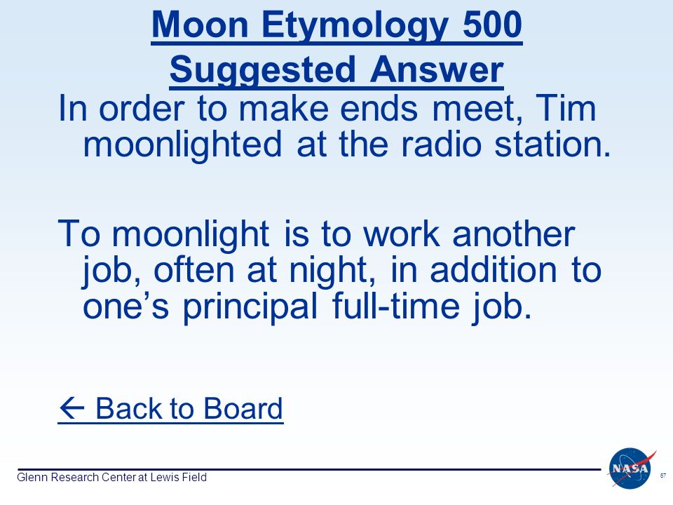 Glenn Research Center at Lewis Field 67 Moon Etymology 500 Suggested Answer In order to make ends meet, Tim moonlighted at the radio station. To moonl