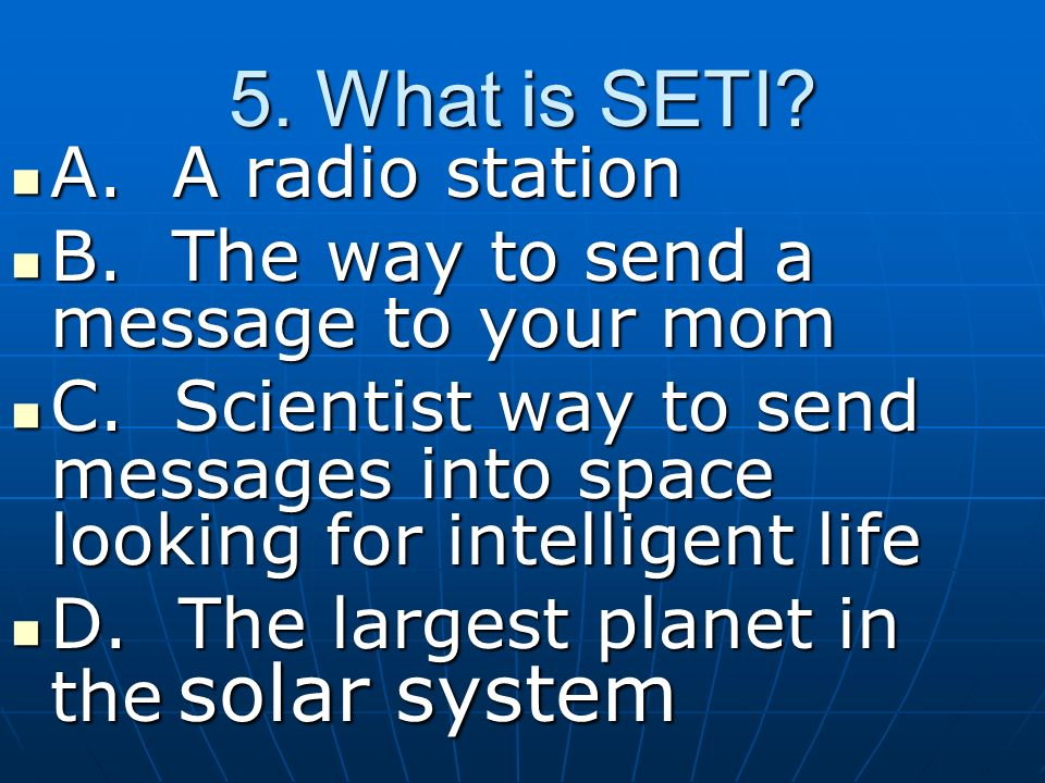 5.What is SETI. A. A radio station A. A radio station B.
