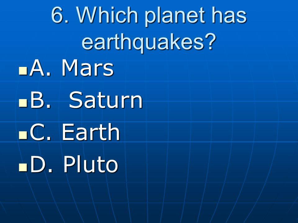 6.Which planet has earthquakes. A. Mars A. Mars B.