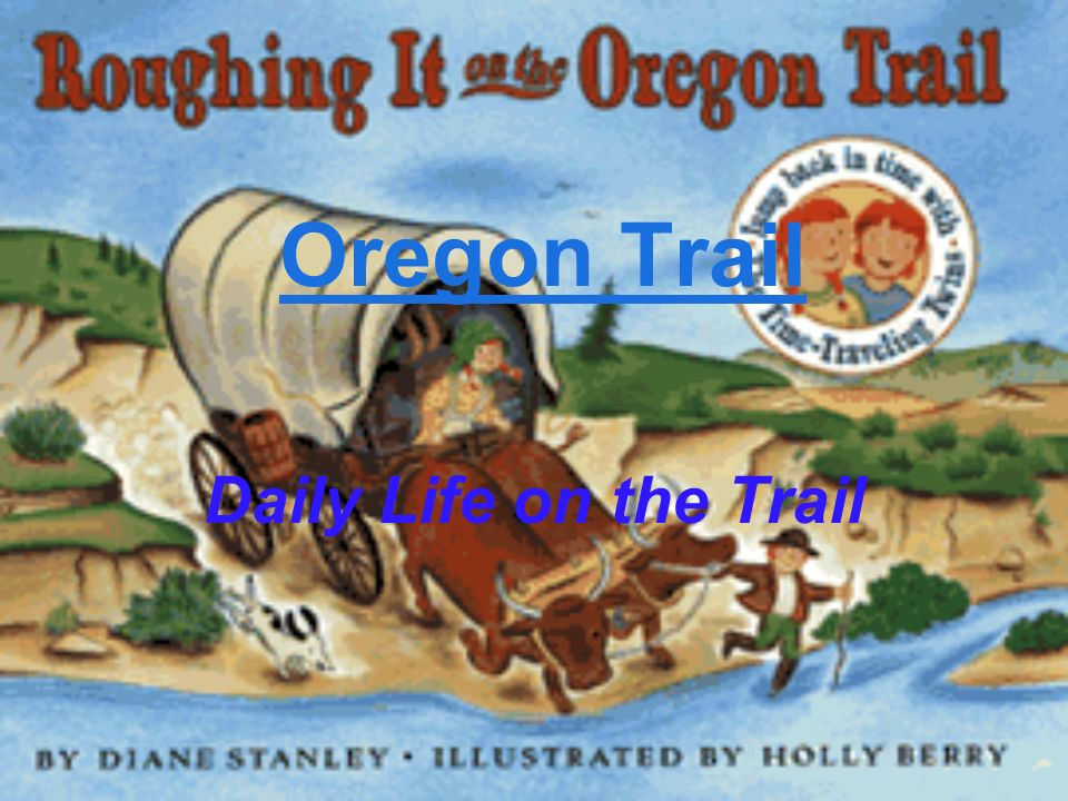 Oregon Trail Daily Life on the Trail