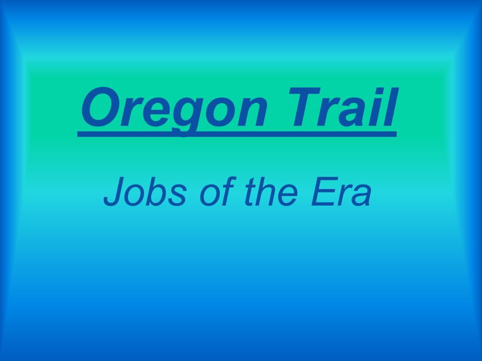 Oregon Trail Jobs of the Era