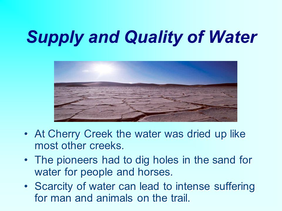 Supply and Quality of Water At Cherry Creek the water was dried up like most other creeks.