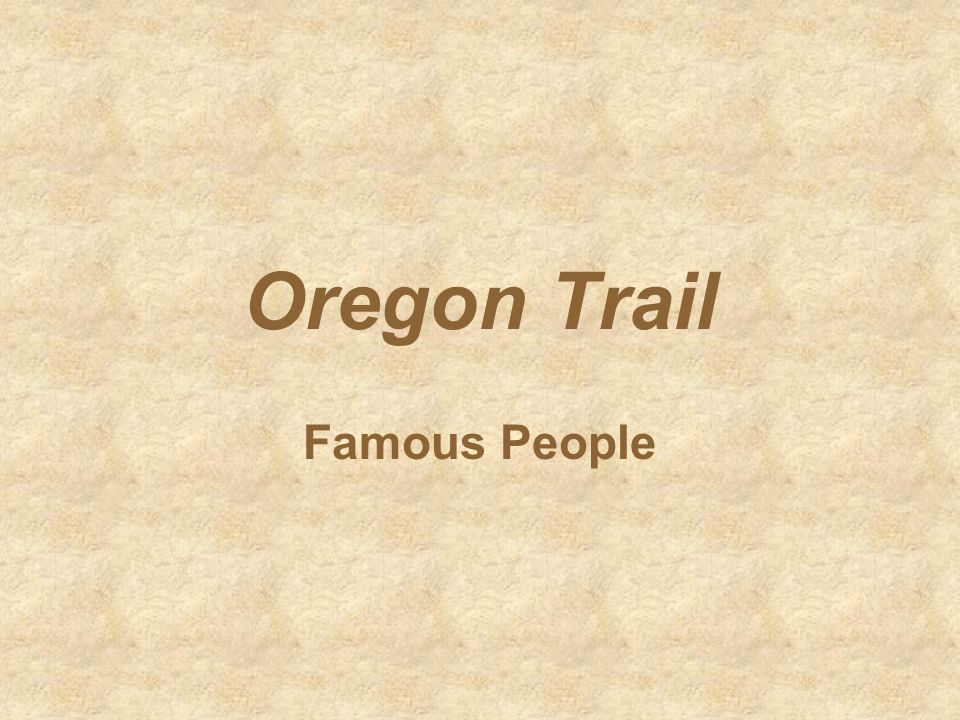 Oregon Trail Famous People