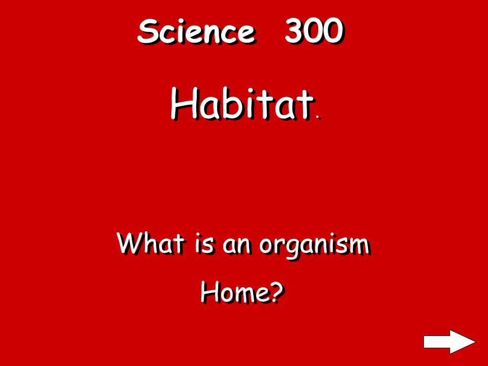 Science 300 Habitat. What is an organism Home? What is an organism Home?