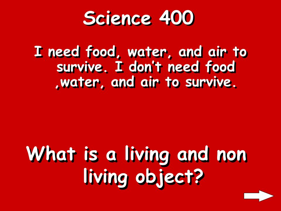 Science 400 I need food, water, and air to survive.