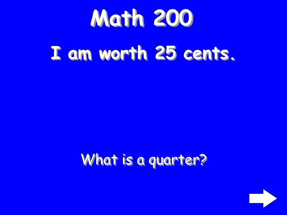 Math 200 I am worth 25 cents. What is a quarter?